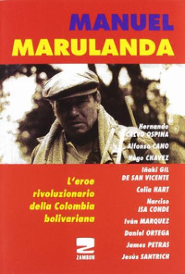 Manuel Marulanda. L'eroe rivoluzionario della Colombia bolivariana