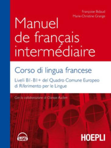 Manuel de français intermédiaire. Corso di lingua francese - Françoise Bidaud |