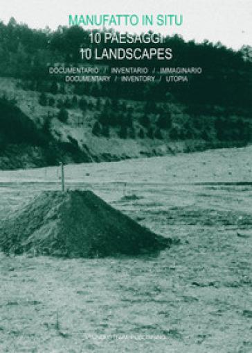 Manufatto in situ. 10 paesaggi. Documentario, inventario, immaginario-10 landscapes. Documentary, inventory, utopia - E. De Donno | Rochesterscifianimecon.com