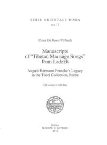 Manuscripts of «Tibetan Marriage Songs» from Ladakh August Hermann Francke's Legacy in the Tucci Collection, Rome - Elena De Rossi Filibeck  