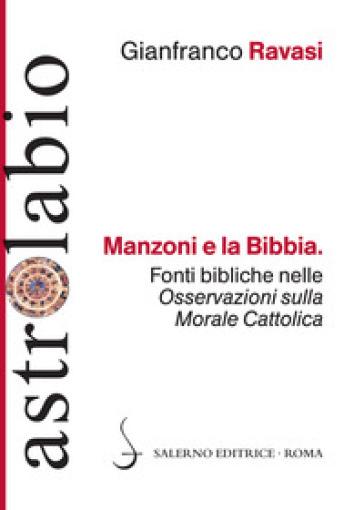 Manzoni e la Bibbia. Fonti bibliche nelle «Osservazioni sulla morale cattolica» - Gianfranco Ravasi  