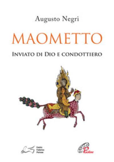 Maometto. Inviato di Dio e condottiero - Augusto Negri   Kritjur.org