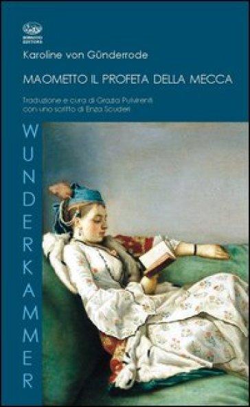 Maometto, il profeta della Mecca - Karoline von Gunderrode |