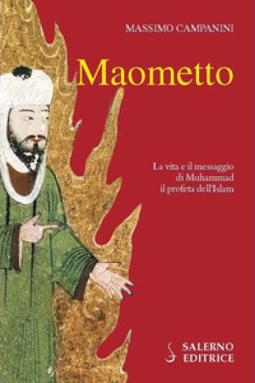 Maometto. La vita e il messaggio di Muhammad il profeta dell'Islam - Massimo Campanini | Thecosgala.com