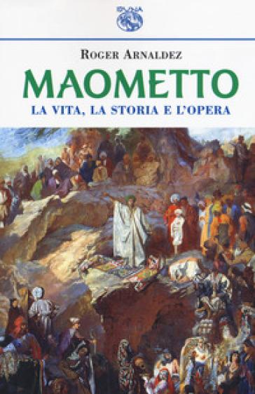 Maometto. La vita, la storia e l'opera - Roger Arnaldez | Kritjur.org