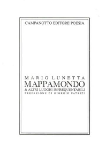Mappamondo & altri luoghi infrequentabili - Mario Lunetta |
