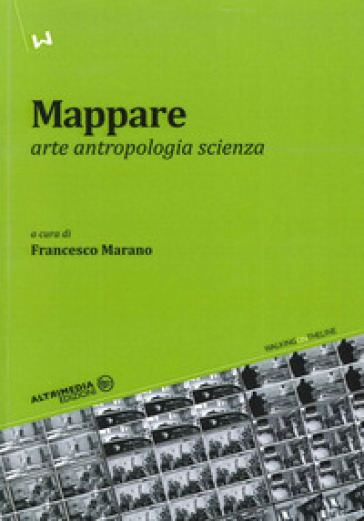 Mappare. Arte, antropologia e scienza - F. Marano |