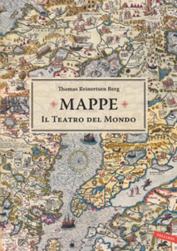 Mappe. Il teatro del mondo - Thomas Reinertsen Berg |