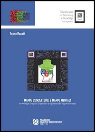 Mappe concettuali e mappe mentali. Knowledge graphic organizers a supporto dell'apprendimento - Ivana Rosati | Ericsfund.org