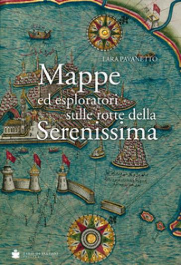 Mappe ed esploratori sulle rotte della Serenissima - Lara Pavanetto   Rochesterscifianimecon.com