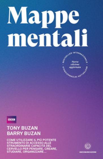 Mappe mentali. Come utilizzare il più potente strumento di accesso alle straordinarie capacità del cervello per pensare, creare, studiare, organizzare - Tony Buzan | Thecosgala.com