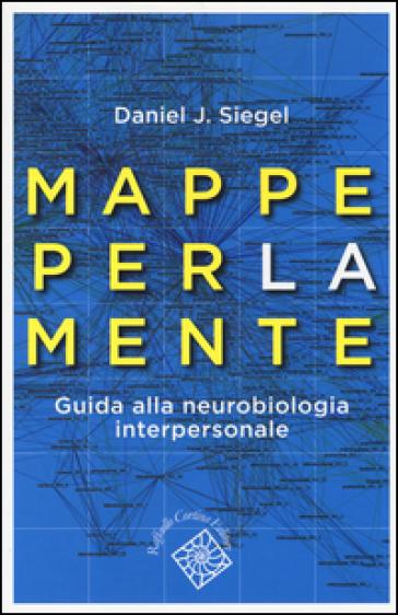 Mappe per la mente. Guida alla neurobiologia interpersonale - Daniel J. Siegel pdf epub