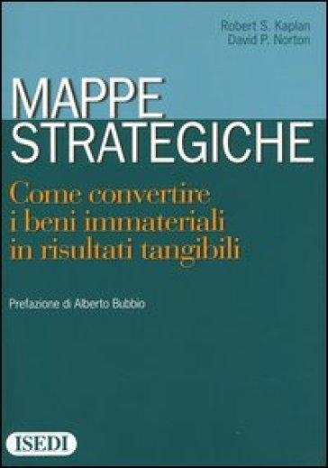 Mappe strategiche. Come convertire i beni immateriali in risultati tangibili - Robert S. Kaplan |
