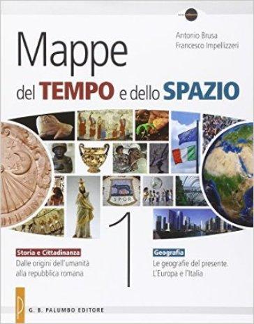 Mappe del tempo e dello spazio. Storia e cittadinanza. Geografia. Per le Scuole superiori. 1. - Antonio Brusa  