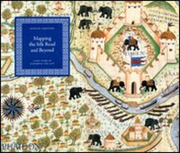 Mapping the silk road and beyond. 2,000 years of exploring the East