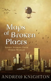 Maps of Broken Places