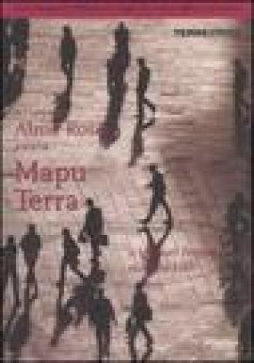Mapu Terra. Dalla Patagonia a Milano un viaggio alla ricerca della propria terra - Compagnia teatrale Alma Rosè | Rochesterscifianimecon.com