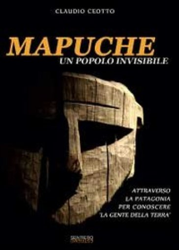 Mapuche. Un popolo invisibile - Claudio Ceotto   Rochesterscifianimecon.com