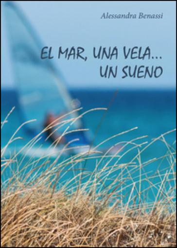 Mar, una vela... Un sueno (El) - Alessandra Benassi |