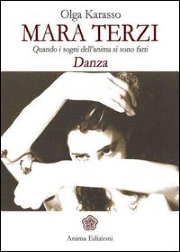 Mara Terzi. Quando i sogni dell'anima si sono fatti danza - Olga Karasso |