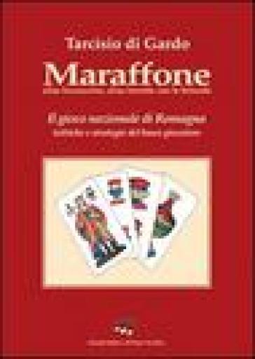 Maraffone. Il gioco nazionale di Romagna. Tattiche e strategie del buon giocatore - Tarcisio Di Gardo | Rochesterscifianimecon.com