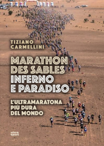 Marathon des sables. Inferno e paradiso. L'ultramaratona più dura del mondo - Tiziano Carmellini |