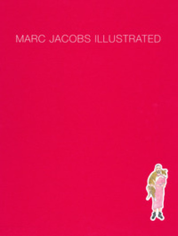Marc Jacobs illustrated. Ediz. a colori - Marcia Jacobs | Thecosgala.com
