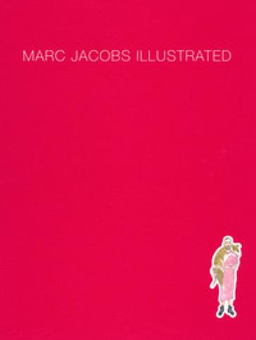 Marc Jacobs illustrated. Ediz. a colori - Marcia Jacobs |