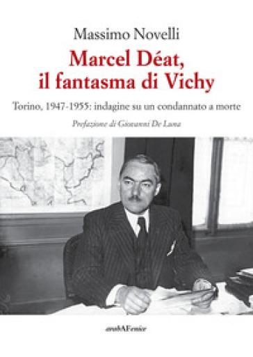Marcel Déat, il fantasma di Vichy. Torino, 1947-1955: indagine su un condannato a morte
