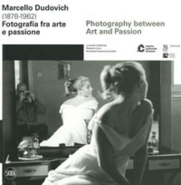 Marcello Dudovich (1878-1962). Fotografia tra arte e passione. Ediz. italiana e inglese - R. Curci |