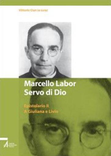 Marcello Labor servo di Dio. Epistolario. 2: A Giuliana e Livio - V. Cian   Ericsfund.org