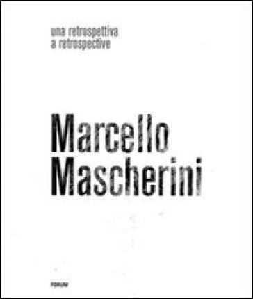 Marcello Mascherini. Una retrospettiva. Ediz. illustrata