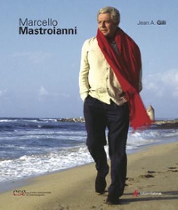 Marcello Mastroianni. Ediz. illustrata - Jean A. Gili  