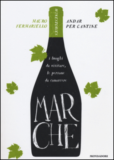 Marche. Andar per cantine. Winestories - Mauro Fermariello  