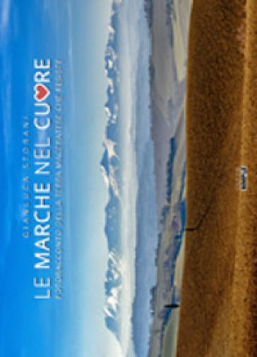 Le Marche nel cuore. Fotoracconto della terra maceratese che resiste. Ediz. illustrata - Gianluca Storani |