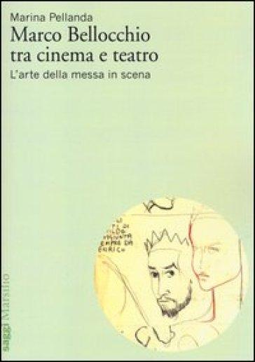 Marco Bellocchio tra cinema e teatro. L'arte della messa in scena - Marina Pellanda | Rochesterscifianimecon.com