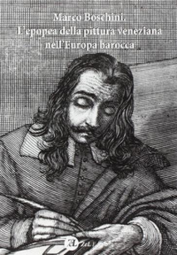 Marco Boschini. L'epopea della pittura veneziana nell'Europa barocca - Enrico M. Dal Pozzolo |