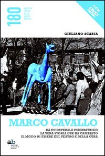 Marco Cavallo. Da un ospedale psichiatrico la vera storia che ha cambiato il modo di essere del teatro e della cura. Con DVD - Giuliano Scabia |