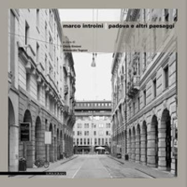 Marco Introini. Padova e altri paesaggi. Ediz. illustrata - C. Simioni |