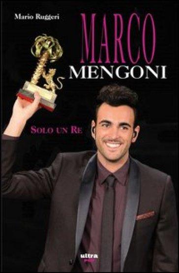 Marco Mengoni. Solo un re - Mario Ruggeri | Thecosgala.com