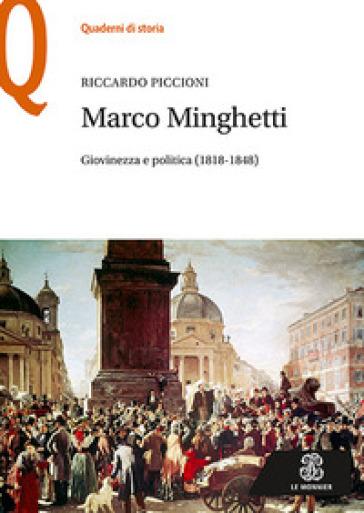 Marco Minghetti. Giovinezza e politica (1818-1848) - Riccardo Piccioni |