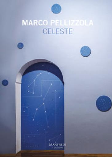 Marco Pellizzola. Celeste. Ediz. italiana e inglese - Marco Pellizzola |