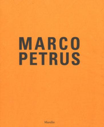 Marco Petrus. Antologica (2003-2017). Catalogo della mostra (Catanzaro, 12 maggio-20 agosto 2018). Ediz. italiana e inglese - E. Pontiggia  