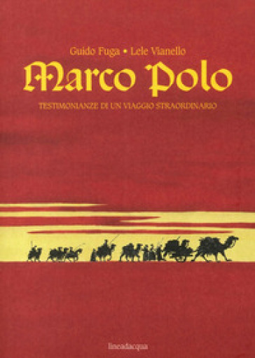 Marco Polo. Testimonianze di un viaggio straordinario - Guido Fuga   Ericsfund.org