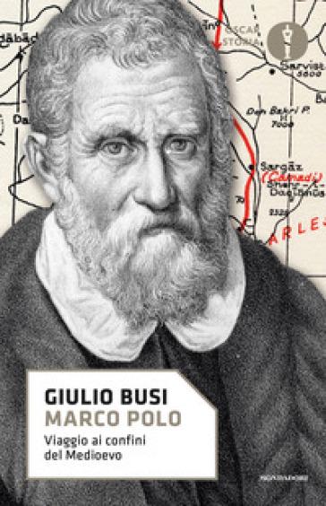 Marco Polo. Viaggio ai confini del Medioevo - Giulio Busi | Thecosgala.com