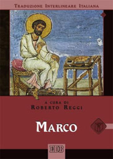 Marco. Versione interlineare in italiano - R. Reggi |