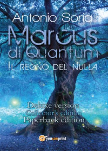Marcus di Quantum «Il regno del nulla». Deluxe version. Collector's edition. Paperback edition - Antonio Soria |