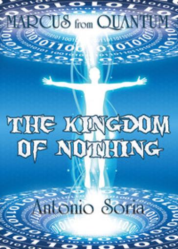 Marcus from Quantum. «The Kingdom of Nothing» - Antonio Soria |