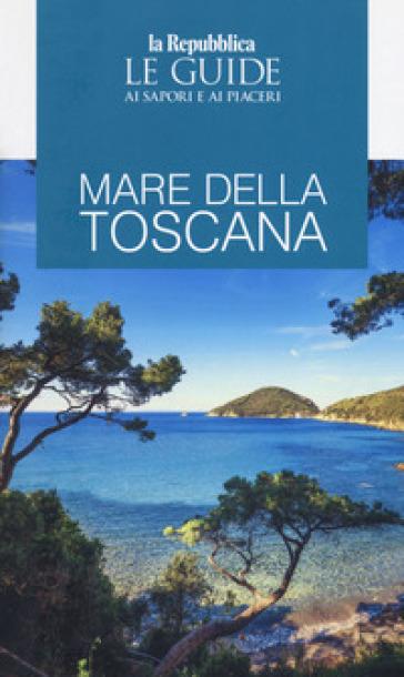 Mare della Toscana. Guida ai sapori e ai piaceri della regione