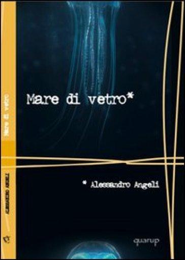 Mare di vetro - Alessandro Angeli | Jonathanterrington.com